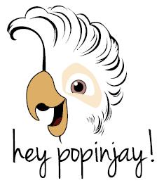 Hey Popinjay!
